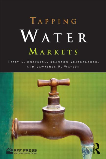 Tapping Water Markets by Terry Anderson, Brandon Scarborough, and Reed Watson